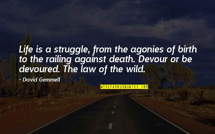 Life Of Struggle Quotes By David Gemmell: Life is a struggle, from the agonies of