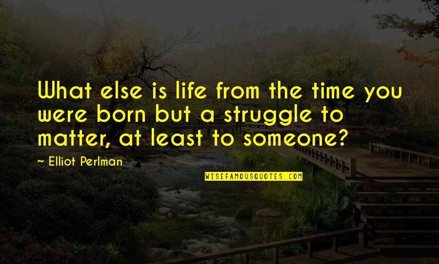 Life Of Struggle Quotes By Elliot Perlman: What else is life from the time you