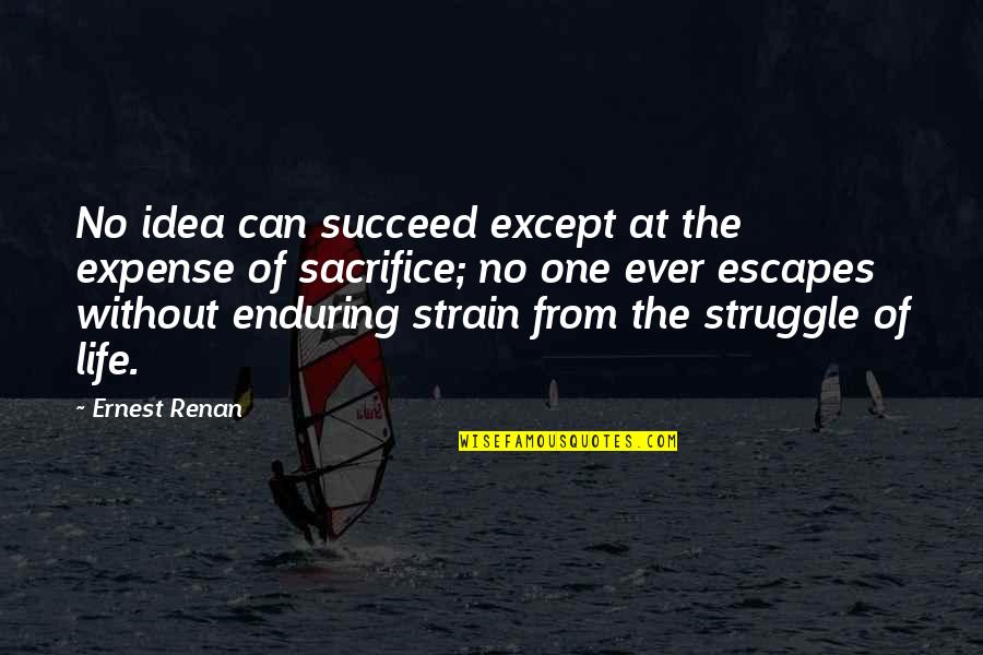 Life Of Struggle Quotes By Ernest Renan: No idea can succeed except at the expense