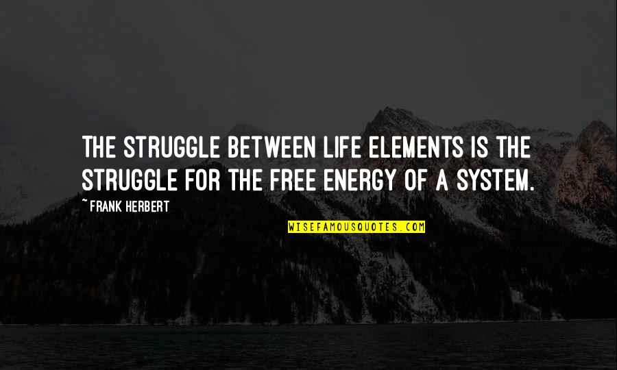 Life Of Struggle Quotes By Frank Herbert: The struggle between life elements is the struggle