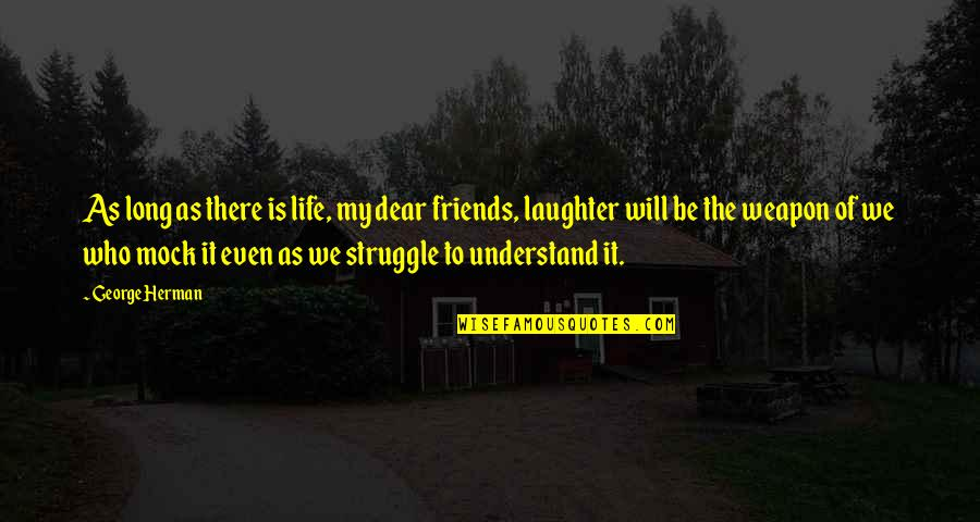Life Of Struggle Quotes By George Herman: As long as there is life, my dear