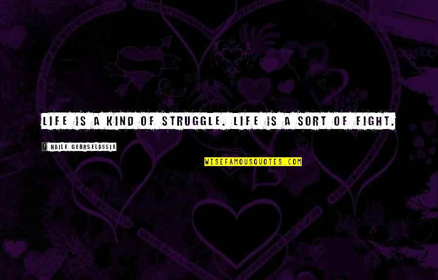 Life Of Struggle Quotes By Haile Gebrselassie: Life is a kind of struggle. Life is
