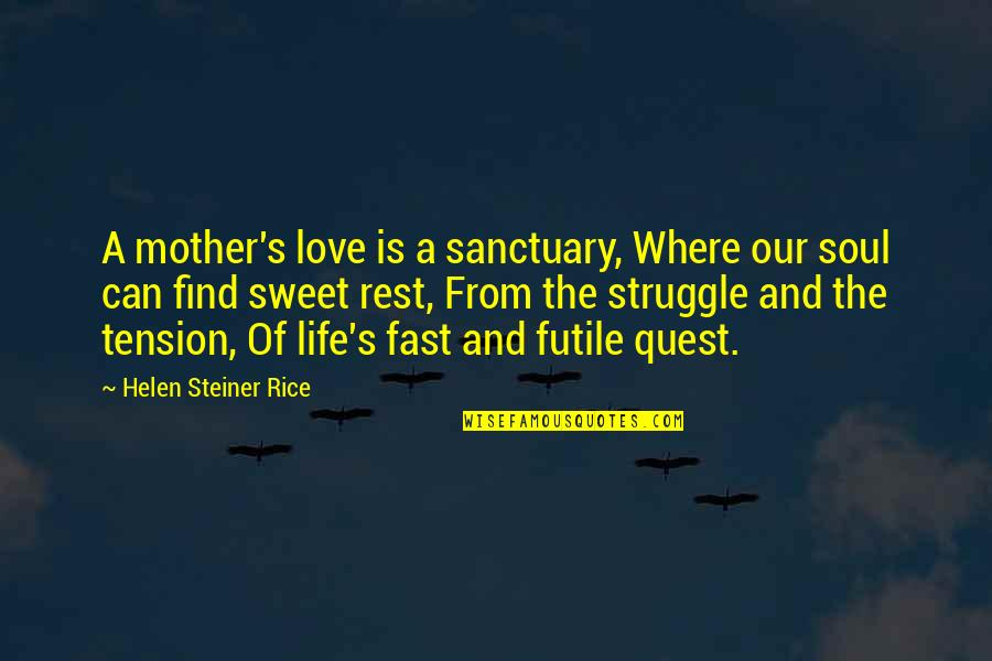 Life Of Struggle Quotes By Helen Steiner Rice: A mother's love is a sanctuary, Where our