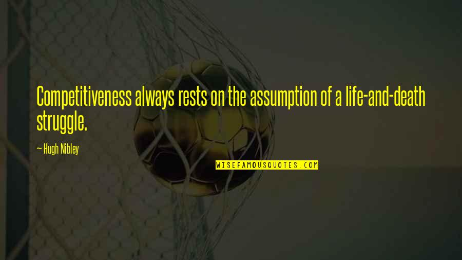 Life Of Struggle Quotes By Hugh Nibley: Competitiveness always rests on the assumption of a