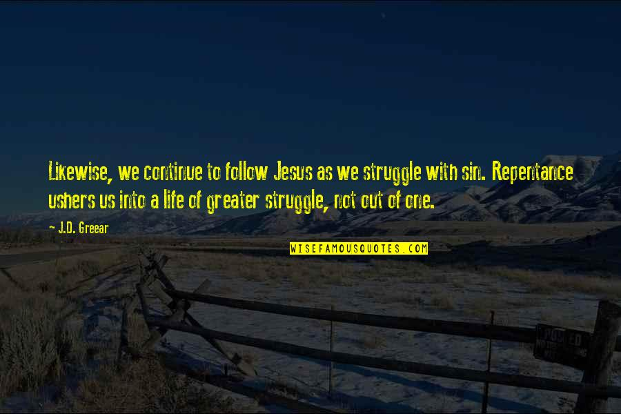 Life Of Struggle Quotes By J.D. Greear: Likewise, we continue to follow Jesus as we