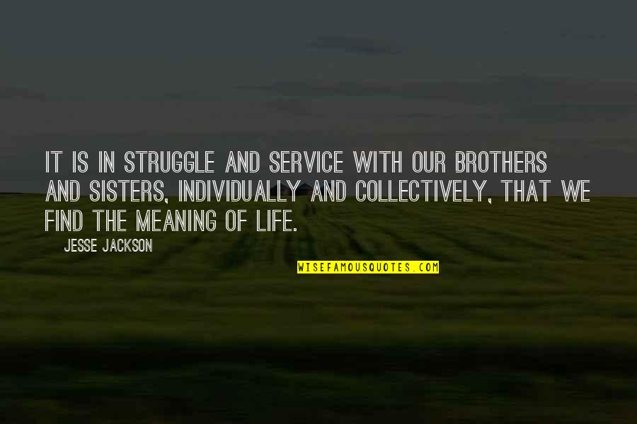 Life Of Struggle Quotes By Jesse Jackson: It is in struggle and service with our