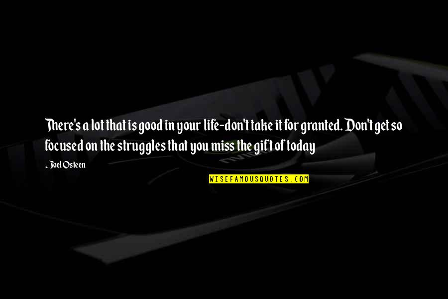 Life Of Struggle Quotes By Joel Osteen: There's a lot that is good in your