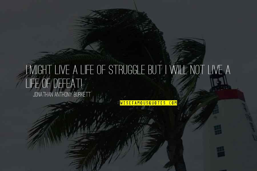 Life Of Struggle Quotes By Jonathan Anthony Burkett: I might live a life of struggle but