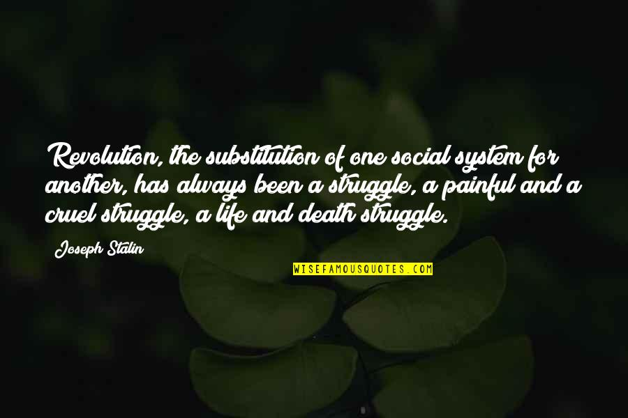 Life Of Struggle Quotes By Joseph Stalin: Revolution, the substitution of one social system for
