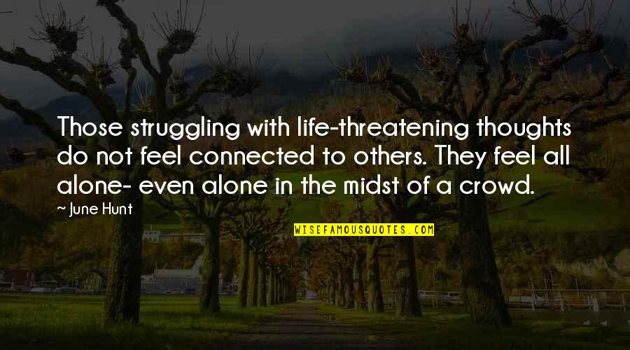 Life Of Struggle Quotes By June Hunt: Those struggling with life-threatening thoughts do not feel