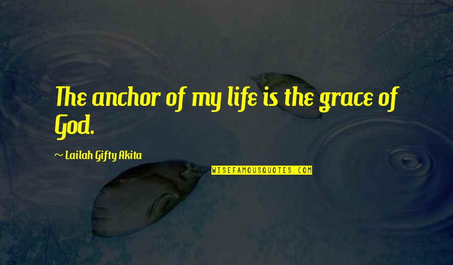 Life Of Struggle Quotes By Lailah Gifty Akita: The anchor of my life is the grace