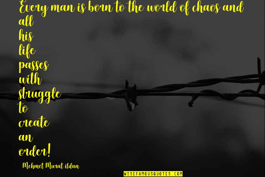 Life Of Struggle Quotes By Mehmet Murat Ildan: Every man is born to the world of
