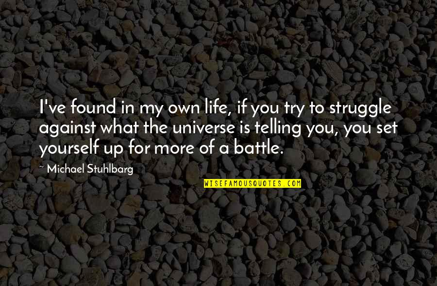 Life Of Struggle Quotes By Michael Stuhlbarg: I've found in my own life, if you