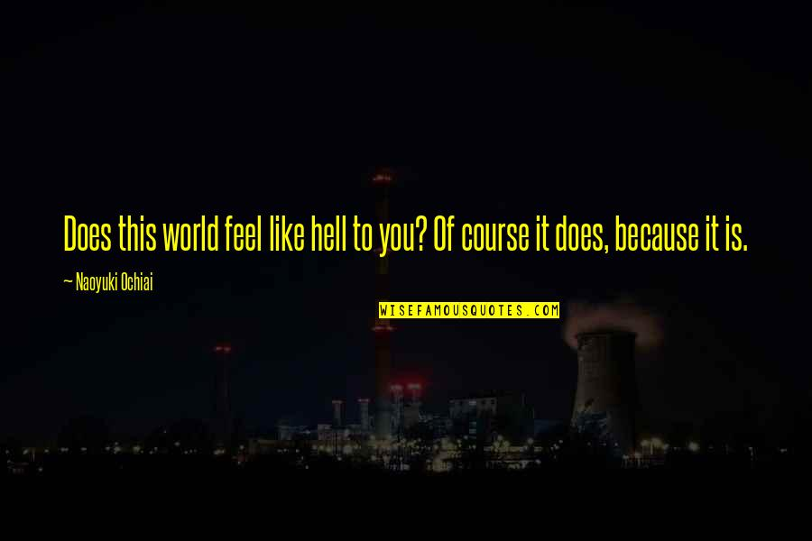 Life Of Struggle Quotes By Naoyuki Ochiai: Does this world feel like hell to you?