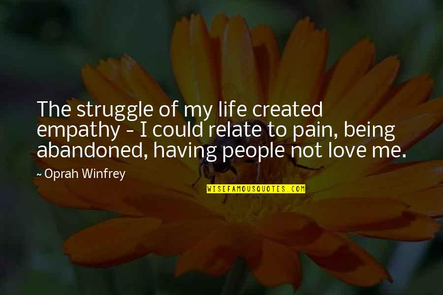 Life Of Struggle Quotes By Oprah Winfrey: The struggle of my life created empathy -