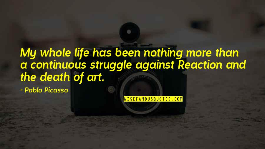 Life Of Struggle Quotes By Pablo Picasso: My whole life has been nothing more than
