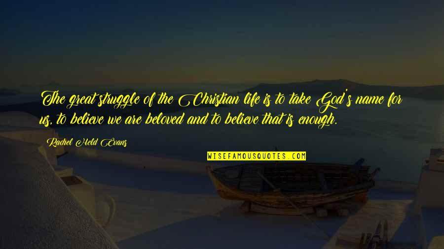 Life Of Struggle Quotes By Rachel Held Evans: The great struggle of the Christian life is