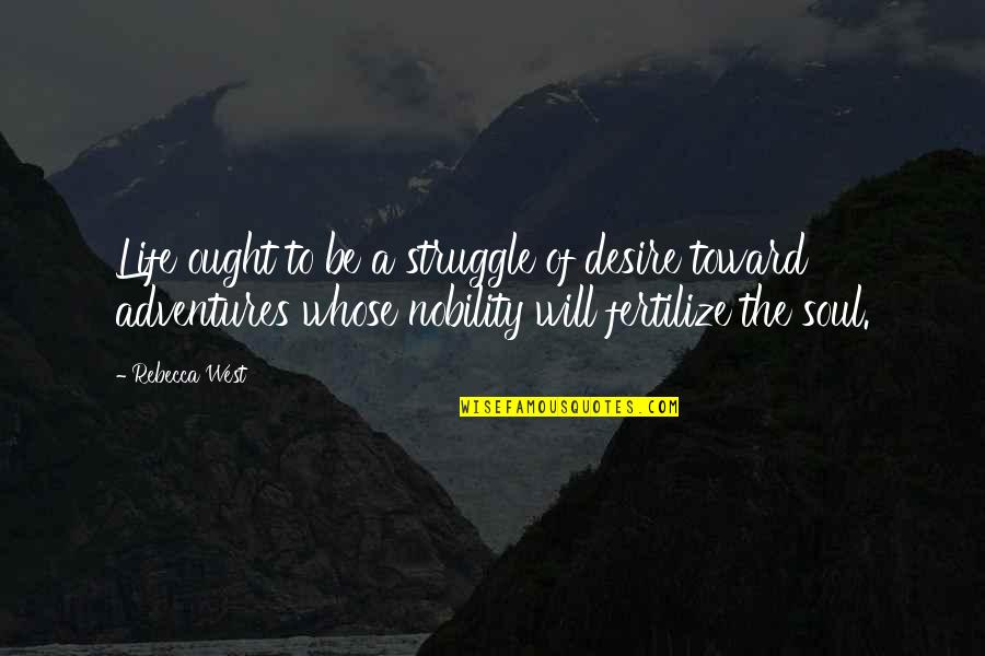 Life Of Struggle Quotes By Rebecca West: Life ought to be a struggle of desire
