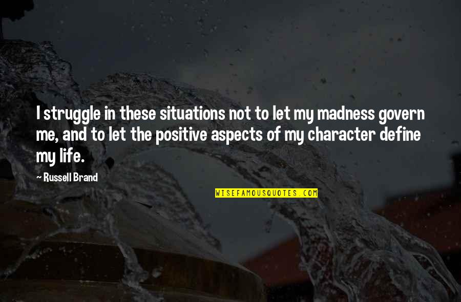 Life Of Struggle Quotes By Russell Brand: I struggle in these situations not to let