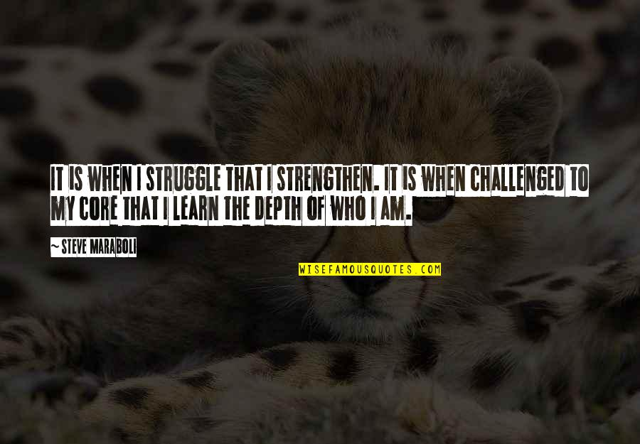 Life Of Struggle Quotes By Steve Maraboli: It is when I struggle that I strengthen.
