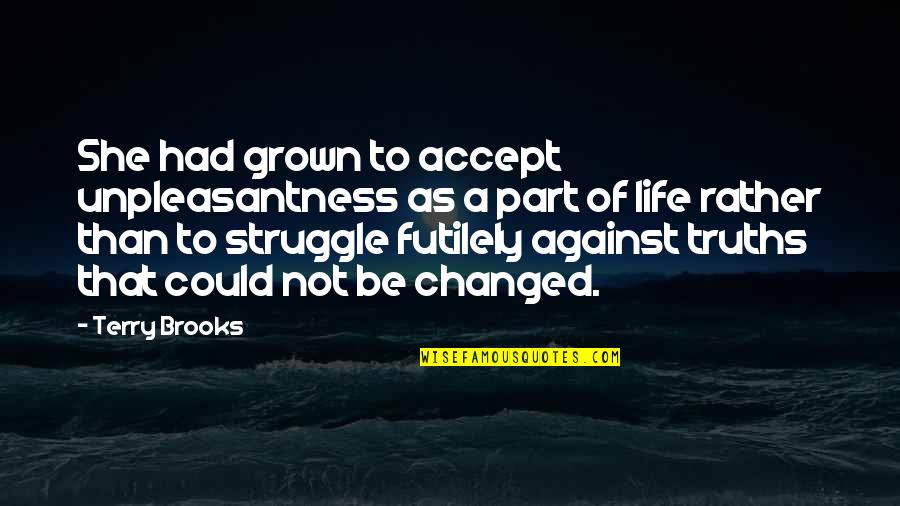 Life Of Struggle Quotes By Terry Brooks: She had grown to accept unpleasantness as a