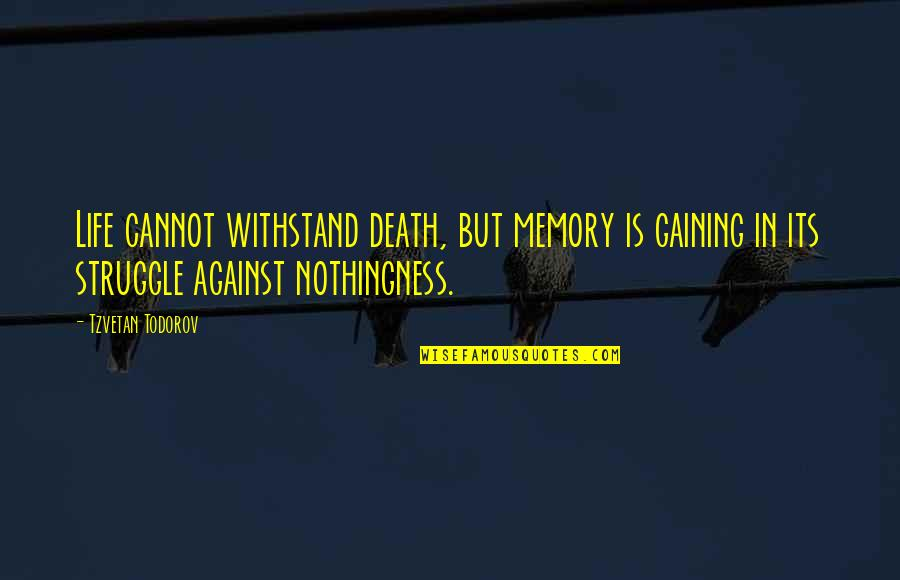 Life Of Struggle Quotes By Tzvetan Todorov: Life cannot withstand death, but memory is gaining