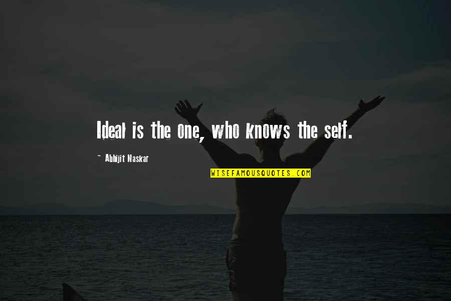 Life Of Success Quotes By Abhijit Naskar: Ideal is the one, who knows the self.