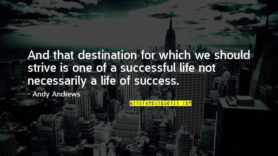 Life Of Success Quotes By Andy Andrews: And that destination for which we should strive