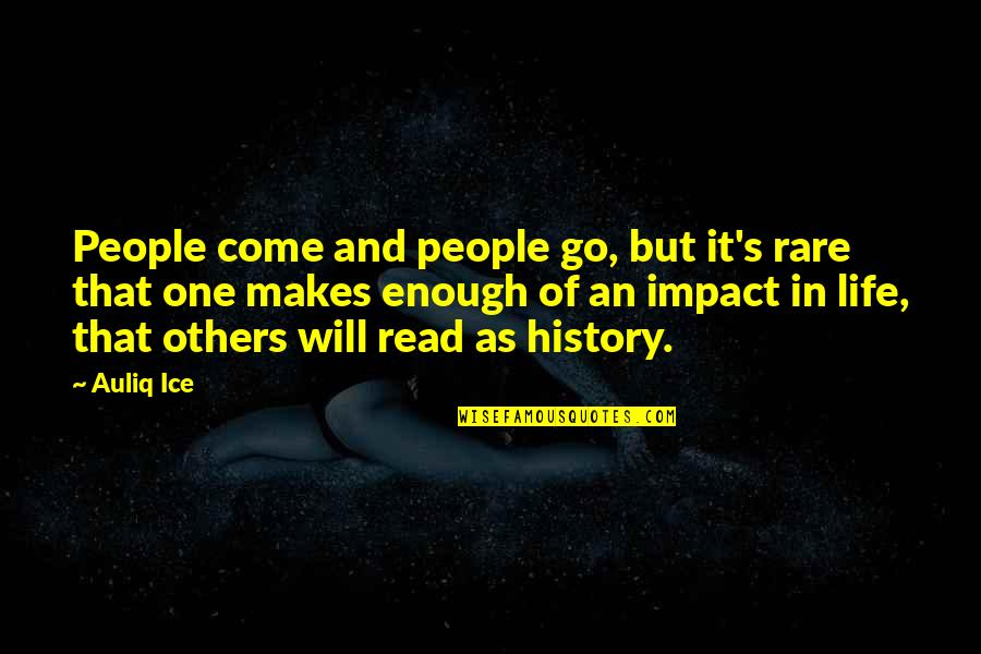Life Of Success Quotes By Auliq Ice: People come and people go, but it's rare