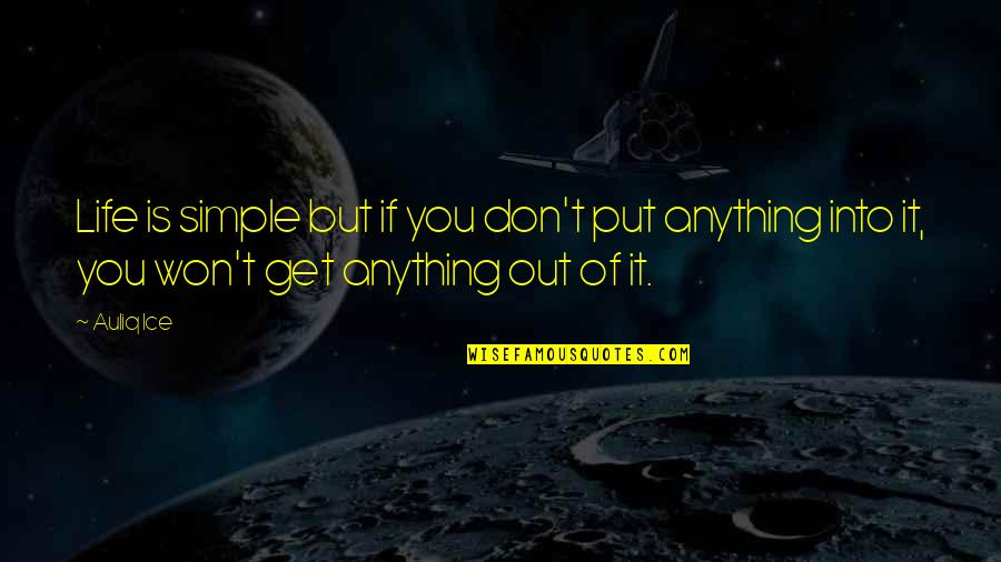 Life Of Success Quotes By Auliq Ice: Life is simple but if you don't put