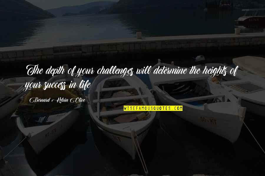 Life Of Success Quotes By Bernard Kelvin Clive: The depth of your challenges will determine the