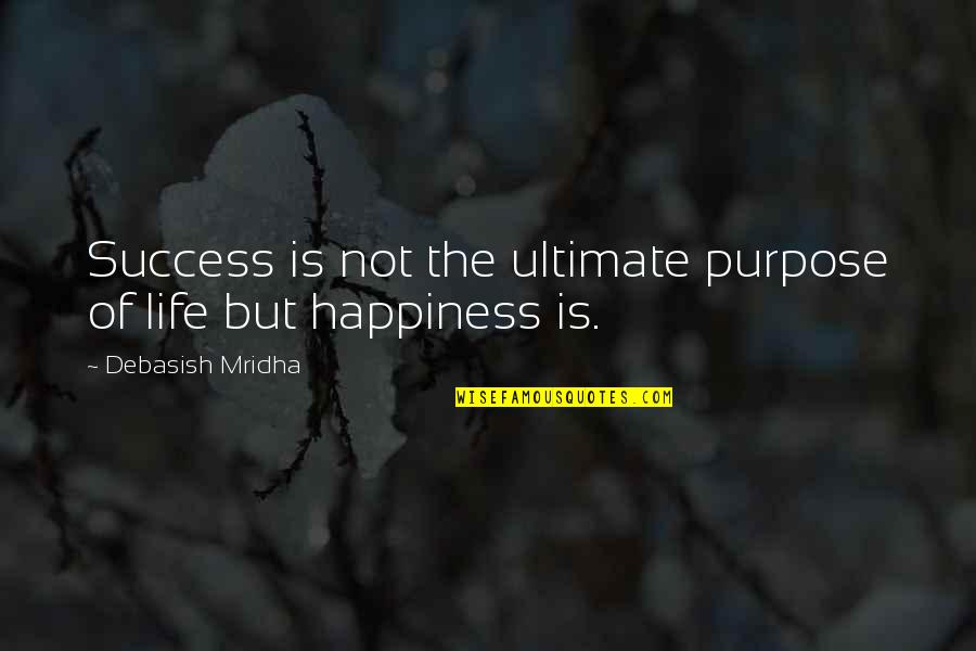 Life Of Success Quotes By Debasish Mridha: Success is not the ultimate purpose of life