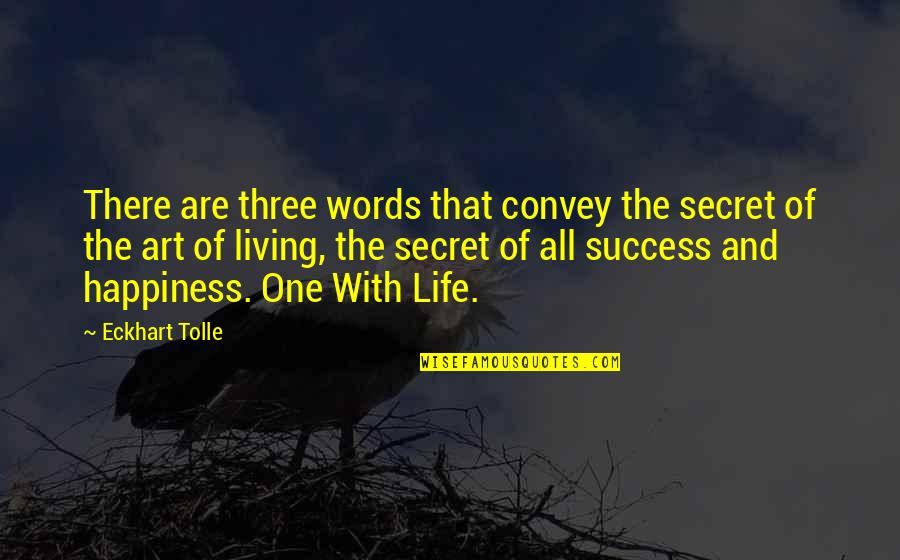 Life Of Success Quotes By Eckhart Tolle: There are three words that convey the secret