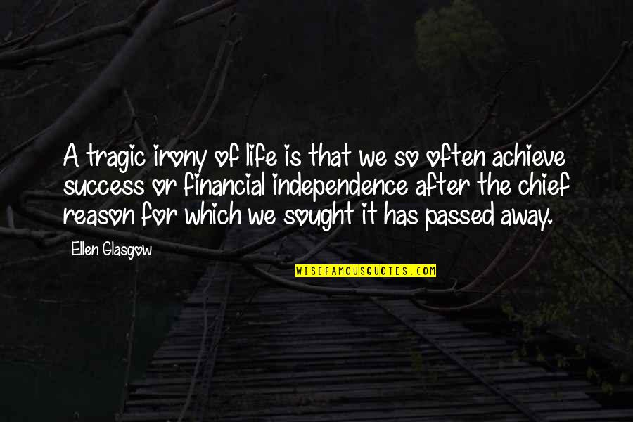 Life Of Success Quotes By Ellen Glasgow: A tragic irony of life is that we