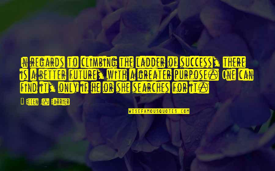 Life Of Success Quotes By Ellen J. Barrier: In regards to climbing the ladder of success,