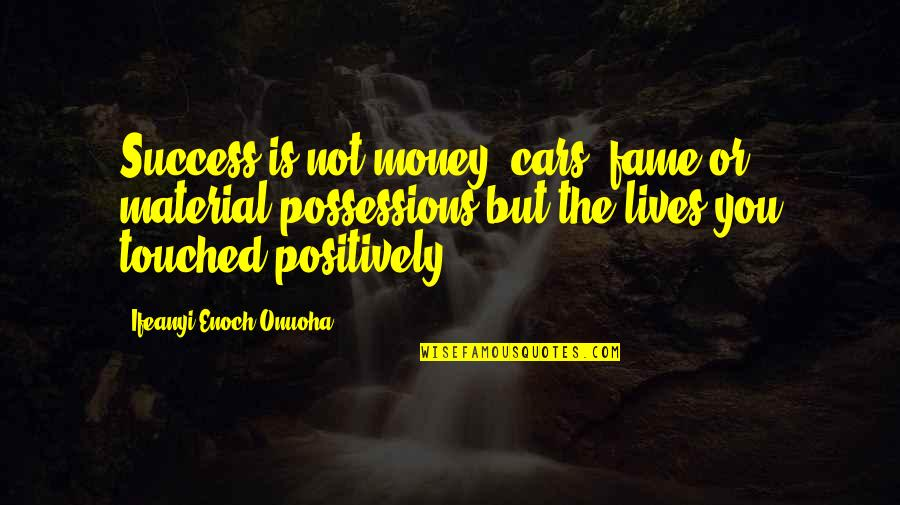 Life Of Success Quotes By Ifeanyi Enoch Onuoha: Success is not money, cars, fame or material