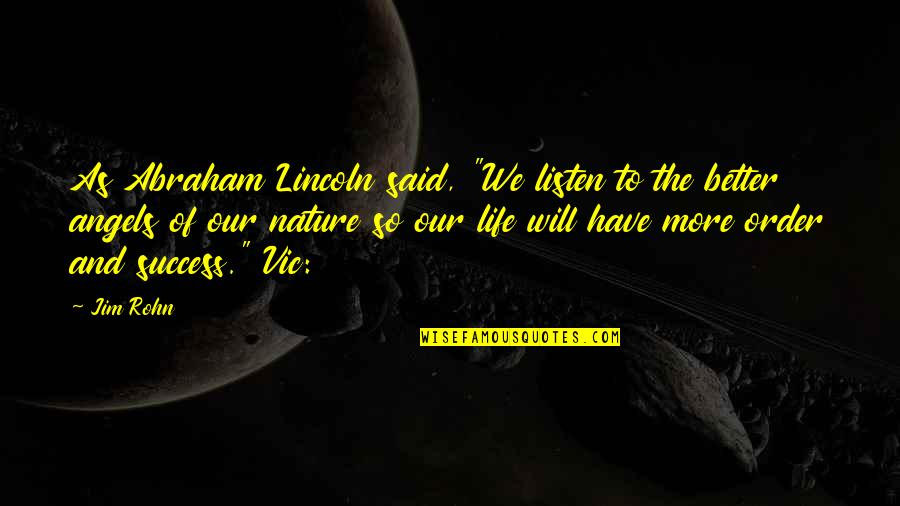 "Life Of Success Quotes By Jim Rohn: As Abraham Lincoln said, ""We listen to the"