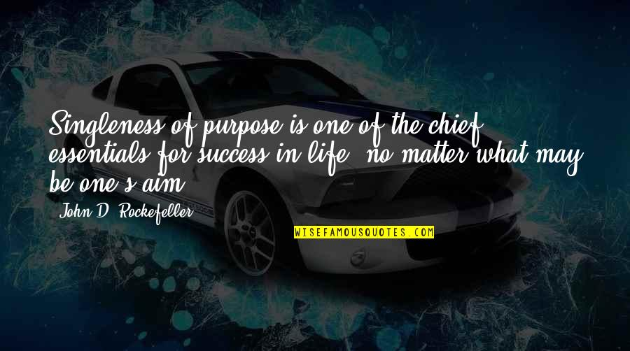 Life Of Success Quotes By John D. Rockefeller: Singleness of purpose is one of the chief