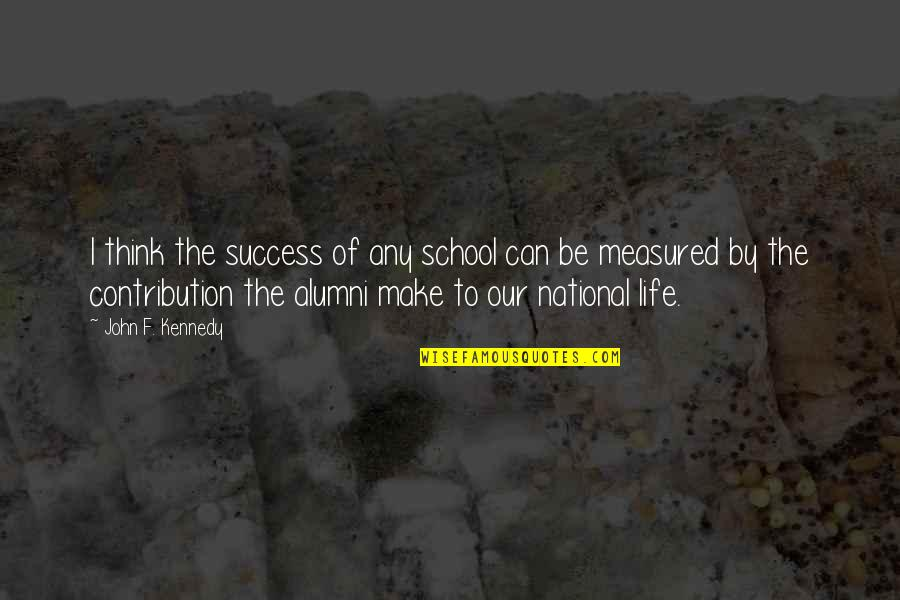 Life Of Success Quotes By John F. Kennedy: I think the success of any school can