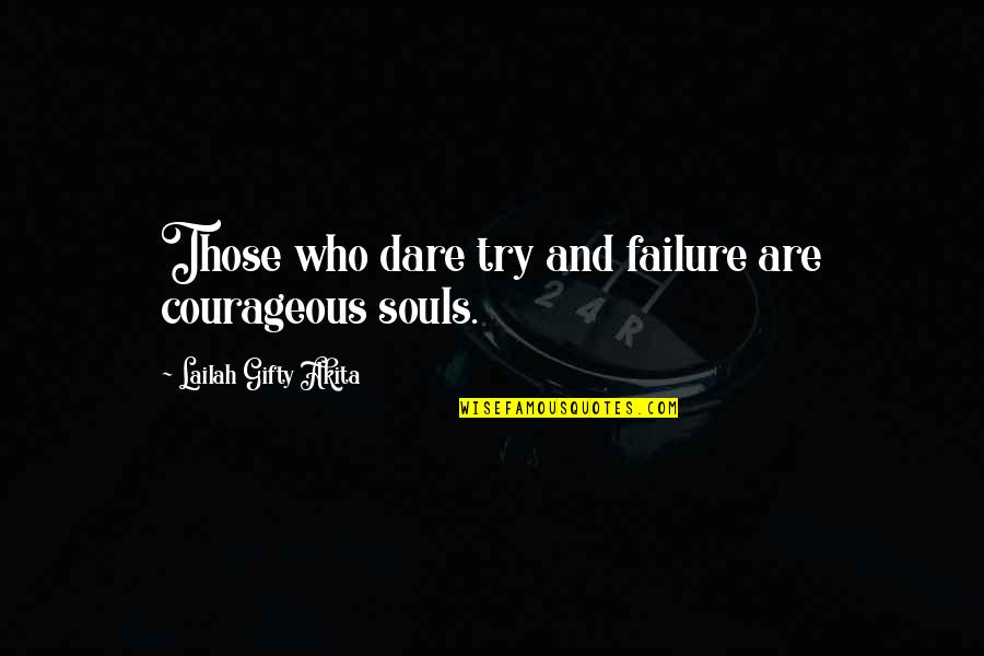 Life Of Success Quotes By Lailah Gifty Akita: Those who dare try and failure are courageous
