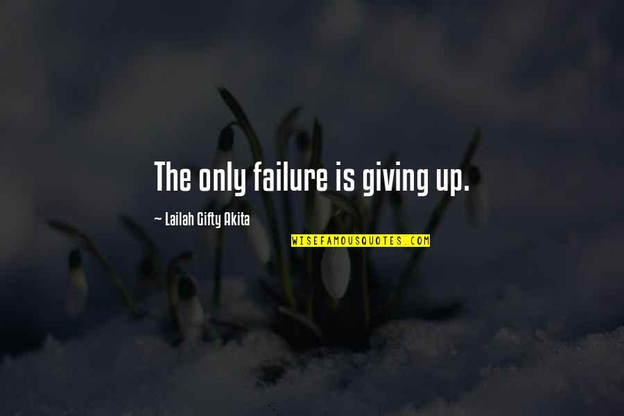 Life Of Success Quotes By Lailah Gifty Akita: The only failure is giving up.