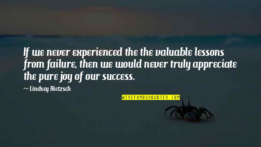 Life Of Success Quotes By Lindsey Rietzsch: If we never experienced the the valuable lessons