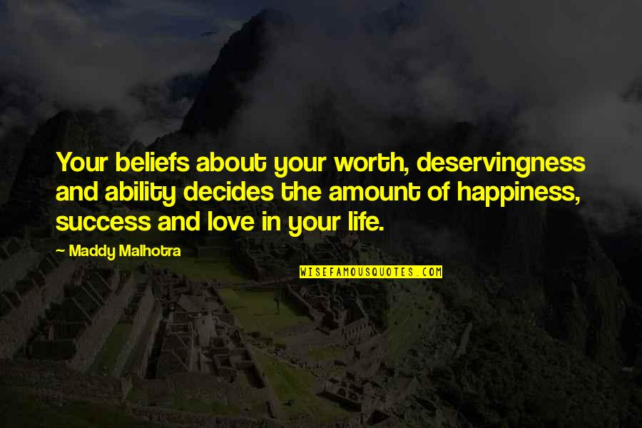 Life Of Success Quotes By Maddy Malhotra: Your beliefs about your worth, deservingness and ability