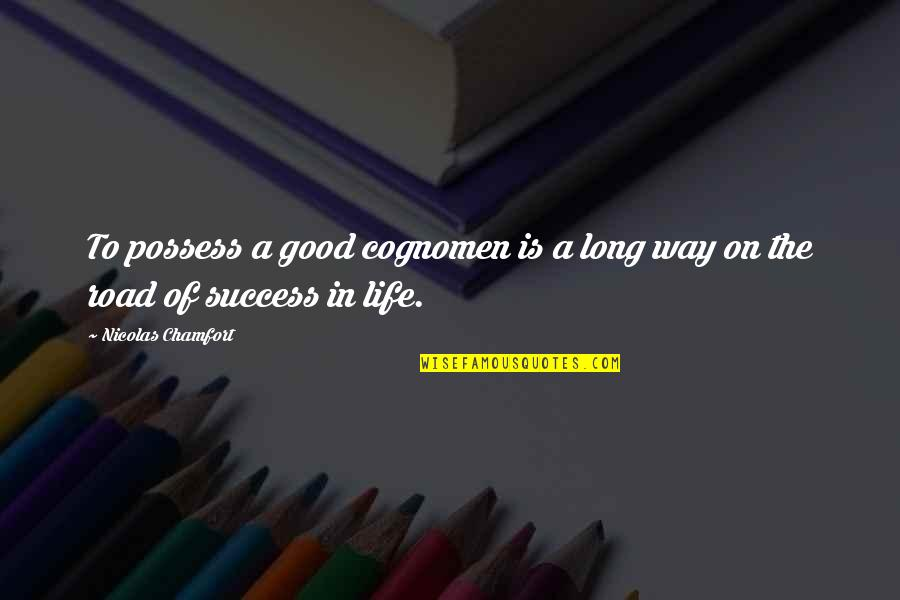 Life Of Success Quotes By Nicolas Chamfort: To possess a good cognomen is a long