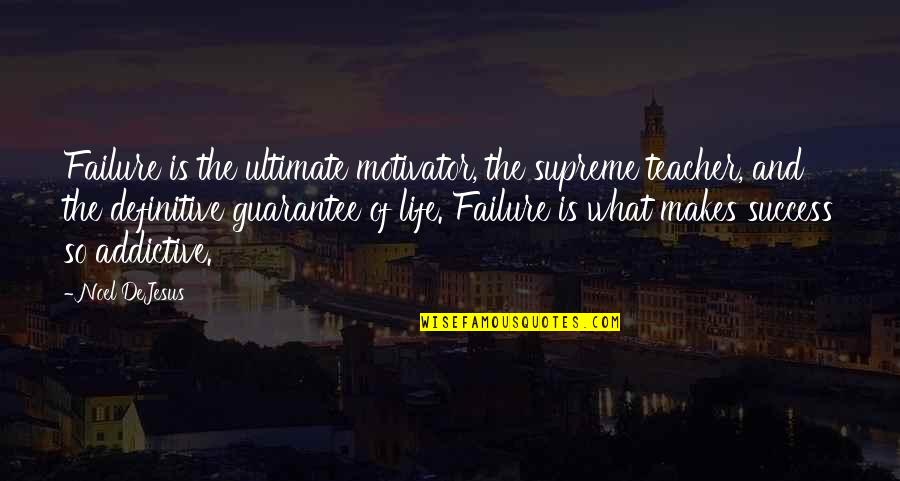 Life Of Success Quotes By Noel DeJesus: Failure is the ultimate motivator, the supreme teacher,