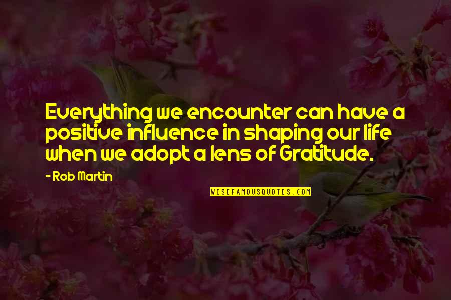 Life Of Success Quotes By Rob Martin: Everything we encounter can have a positive influence