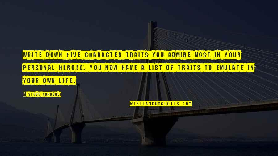 Life Of Success Quotes By Steve Maraboli: Write down five character traits you admire most