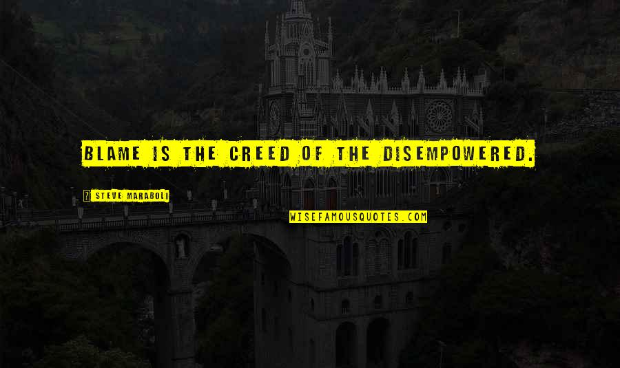 Life Of Success Quotes By Steve Maraboli: Blame is the creed of the disempowered.