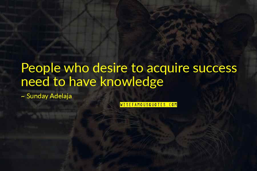 Life Of Success Quotes By Sunday Adelaja: People who desire to acquire success need to
