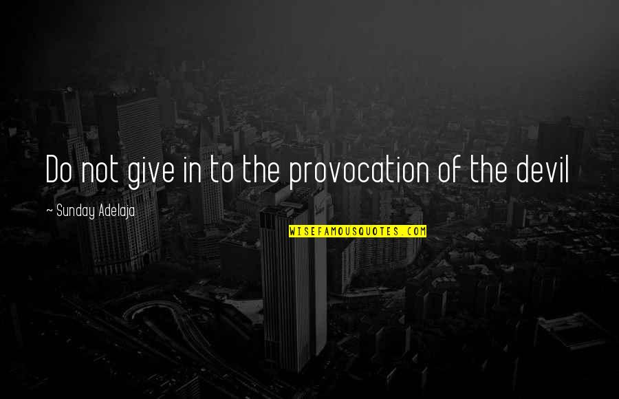 Life Of Success Quotes By Sunday Adelaja: Do not give in to the provocation of